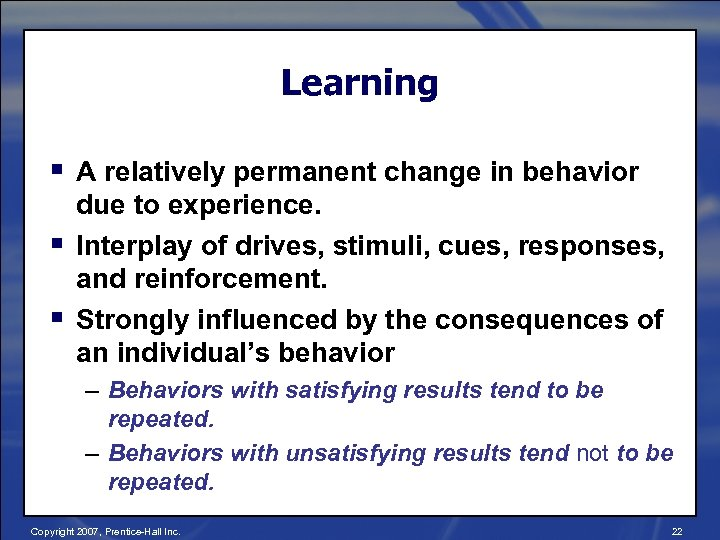 Learning § A relatively permanent change in behavior § § due to experience. Interplay