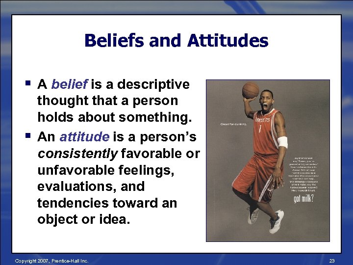 Beliefs and Attitudes § A belief is a descriptive § thought that a person