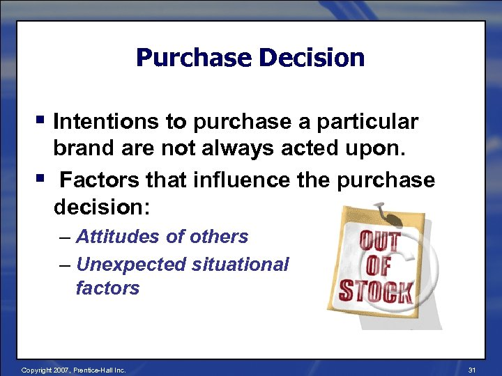 Purchase Decision § Intentions to purchase a particular brand are not always acted upon.