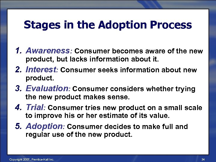 Stages in the Adoption Process 1. Awareness: Consumer becomes aware of the new product,