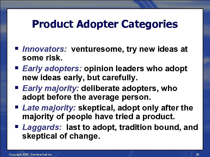 Product Adopter Categories § Innovators: venturesome, try new ideas at § § some risk.