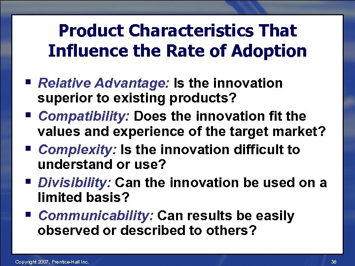 Product Characteristics That Influence the Rate of Adoption § Relative Advantage: Is the innovation