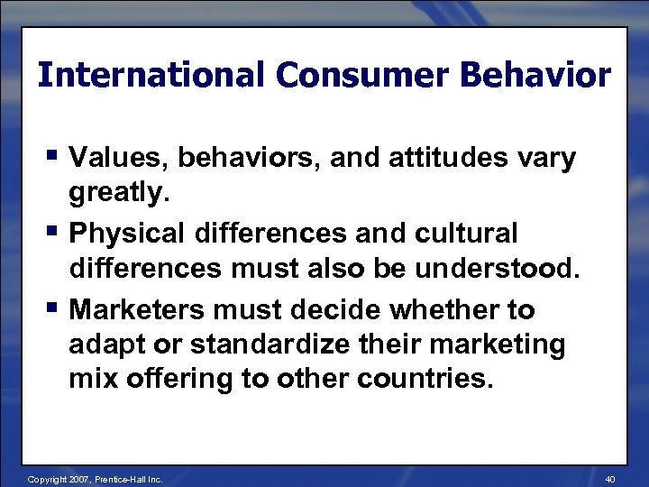 International Consumer Behavior § Values, behaviors, and attitudes vary greatly. § Physical differences and