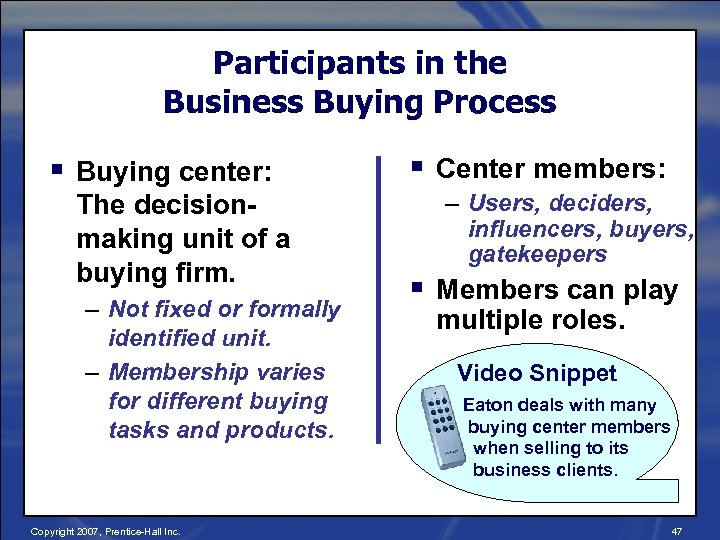 Participants in the Business Buying Process § Buying center: The decisionmaking unit of a