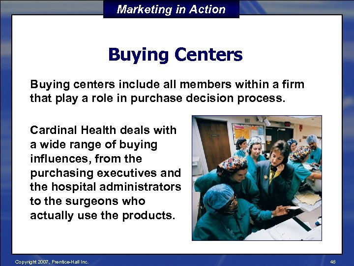 Marketing in Action Buying Centers Buying centers include all members within a firm that