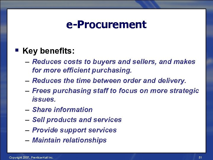 e-Procurement § Key benefits: – Reduces costs to buyers and sellers, and makes for