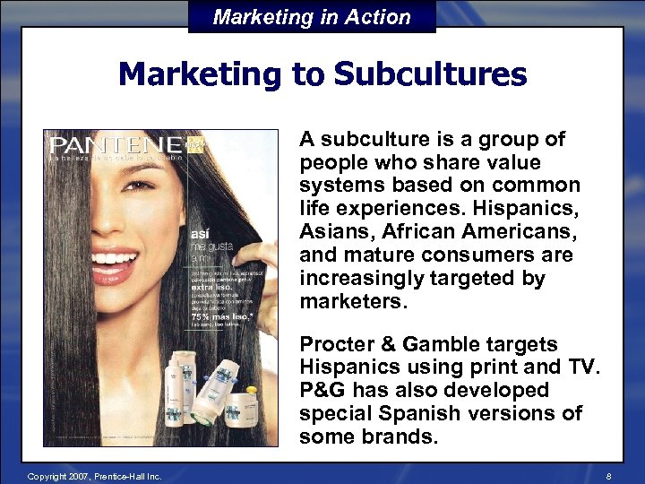 Marketing in Action Marketing to Subcultures A subculture is a group of people who