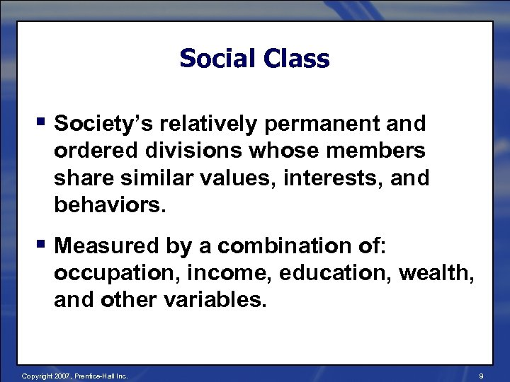 Social Class § Society's relatively permanent and ordered divisions whose members share similar values,