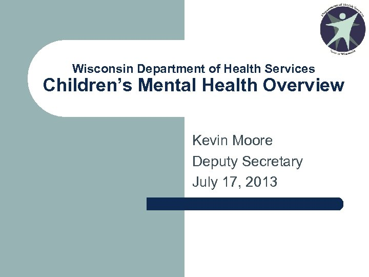 Wisconsin Department of Health Services Children's Mental Health Overview Kevin Moore Deputy Secretary July
