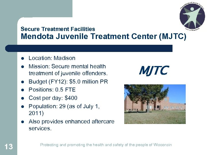 Secure Treatment Facilities Mendota Juvenile Treatment Center (MJTC) l l l l 13 Location: