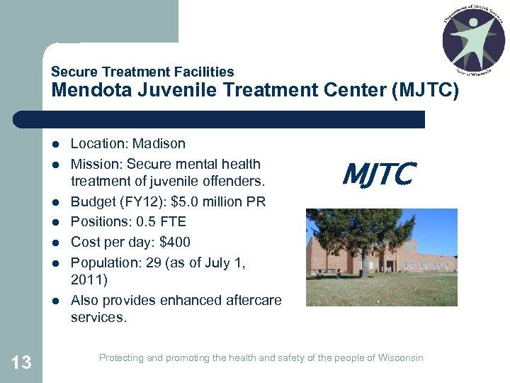 Secure Treatment Facilities Mendota Juvenile Treatment Center (MJTC) l l l l 13 Location: