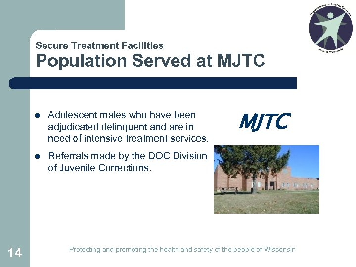 Secure Treatment Facilities Population Served at MJTC l l 14 Adolescent males who have