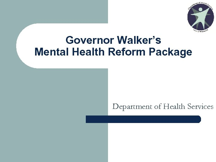 Governor Walker's Mental Health Reform Package Department of Health Services