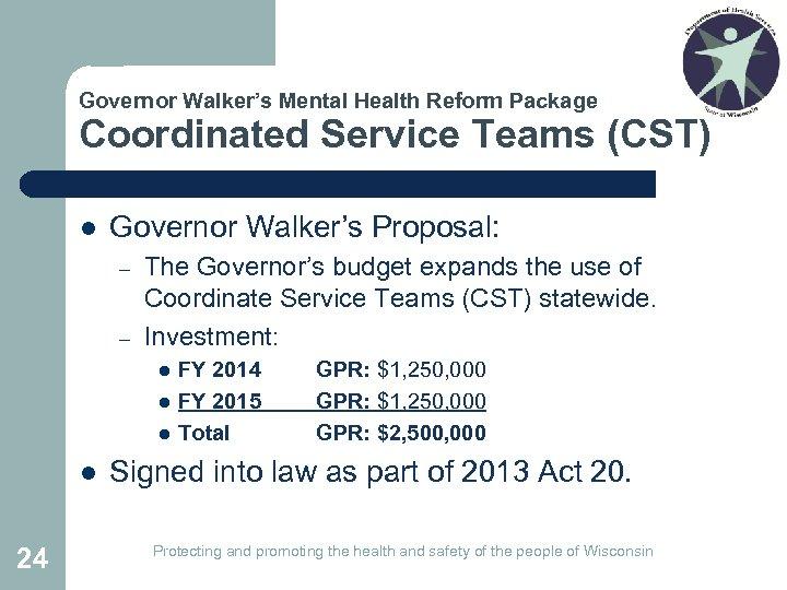 Governor Walker's Mental Health Reform Package Coordinated Service Teams (CST) l Governor Walker's Proposal:
