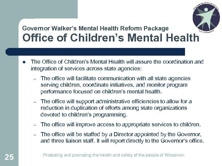 Governor Walker's Mental Health Reform Package Office of Children's Mental Health l The Office
