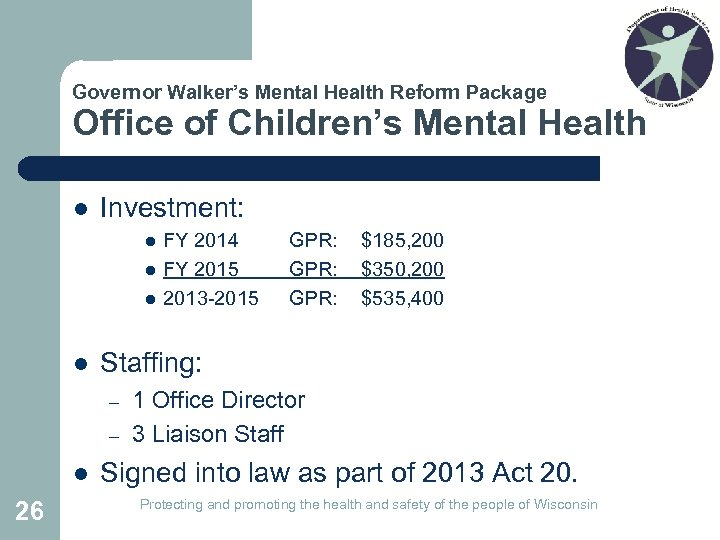 Governor Walker's Mental Health Reform Package Office of Children's Mental Health l Investment: l