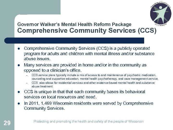 Governor Walker's Mental Health Reform Package Comprehensive Community Services (CCS) l l Comprehensive Community