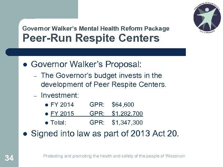 Governor Walker's Mental Health Reform Package Peer-Run Respite Centers l Governor Walker's Proposal: –