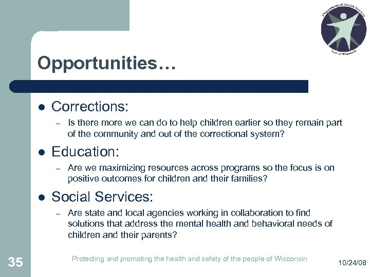 Opportunities… l Corrections: – l Education: – l Are we maximizing resources across programs