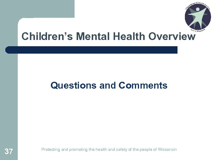 Children's Mental Health Overview Questions and Comments 37 Protecting and promoting the health and