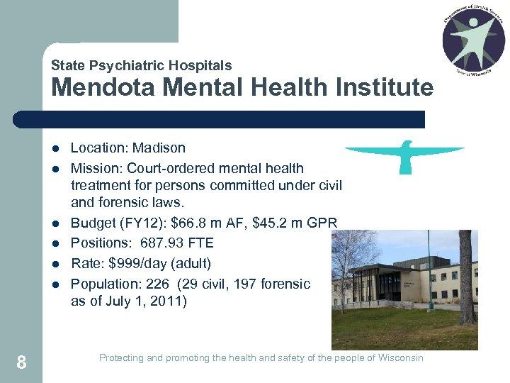 State Psychiatric Hospitals Mendota Mental Health Institute l l l 8 Location: Madison Mission: