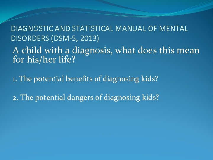 DIAGNOSTIC AND STATISTICAL MANUAL OF MENTAL DISORDERS (DSM-5, 2013) A child with a diagnosis,