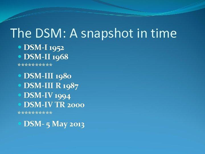 The DSM: A snapshot in time DSM-I 1952 DSM-II 1968 ***** DSM-III 1980 DSM-III