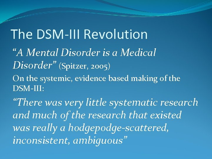 """The DSM-III Revolution """"A Mental Disorder is a Medical Disorder"""" (Spitzer, 2005) On the"""