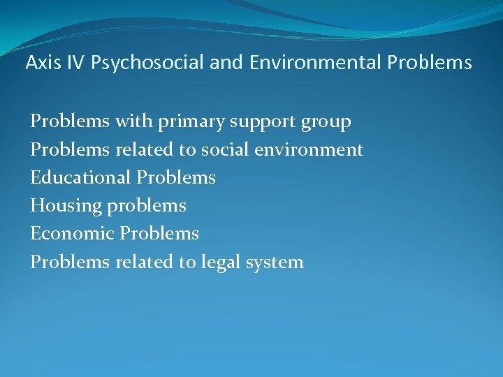 Axis IV Psychosocial and Environmental Problems with primary support group Problems related to social