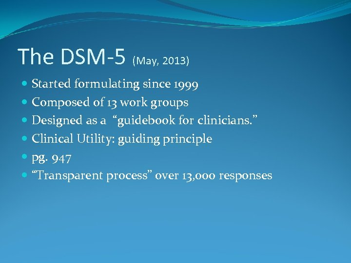 The DSM-5 (May, 2013) Started formulating since 1999 Composed of 13 work groups Designed