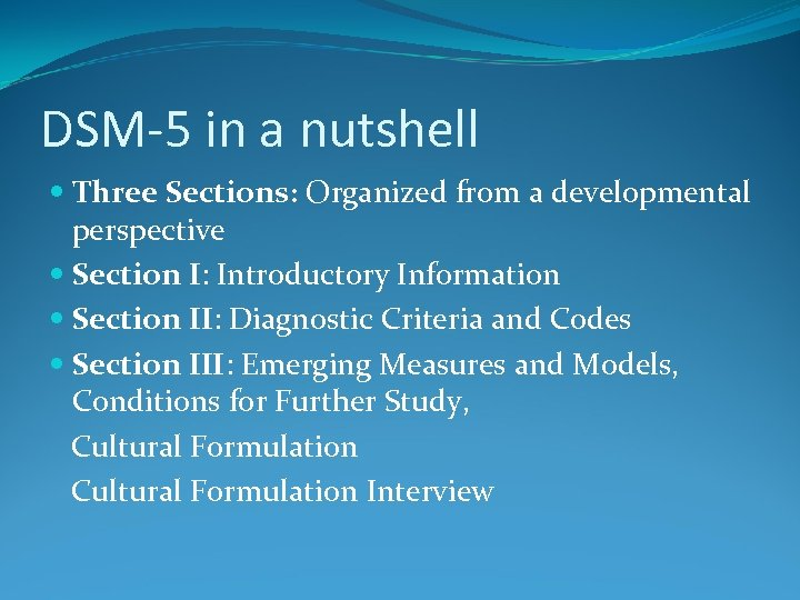 DSM-5 in a nutshell Three Sections: Organized from a developmental perspective Section I: Introductory