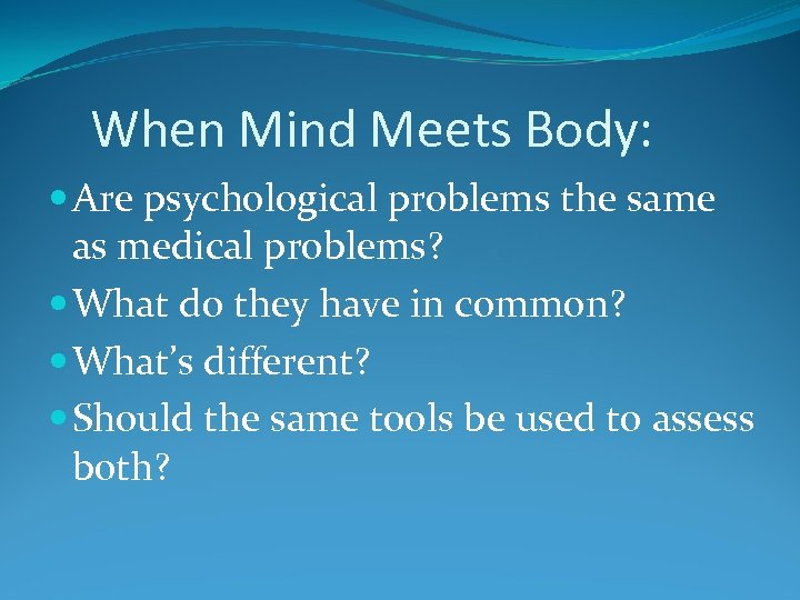 When Mind Meets Body: Are psychological problems the same as medical problems? What do