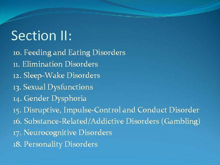Section II: 10. Feeding and Eating Disorders 11. Elimination Disorders 12. Sleep-Wake Disorders 13.