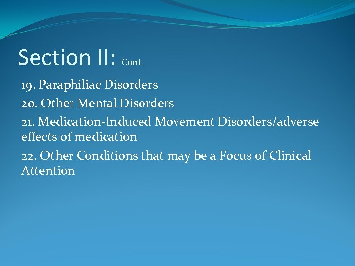 Section II: Cont. 19. Paraphiliac Disorders 20. Other Mental Disorders 21. Medication-Induced Movement Disorders/adverse
