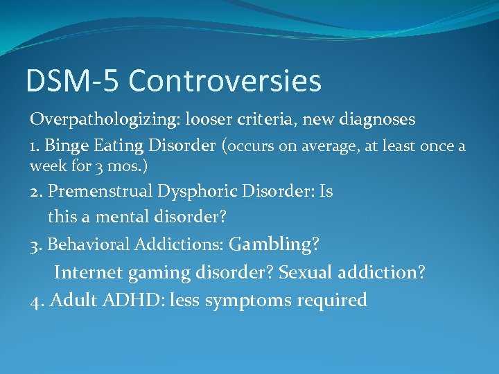 DSM-5 Controversies Overpathologizing: looser criteria, new diagnoses 1. Binge Eating Disorder (occurs on average,