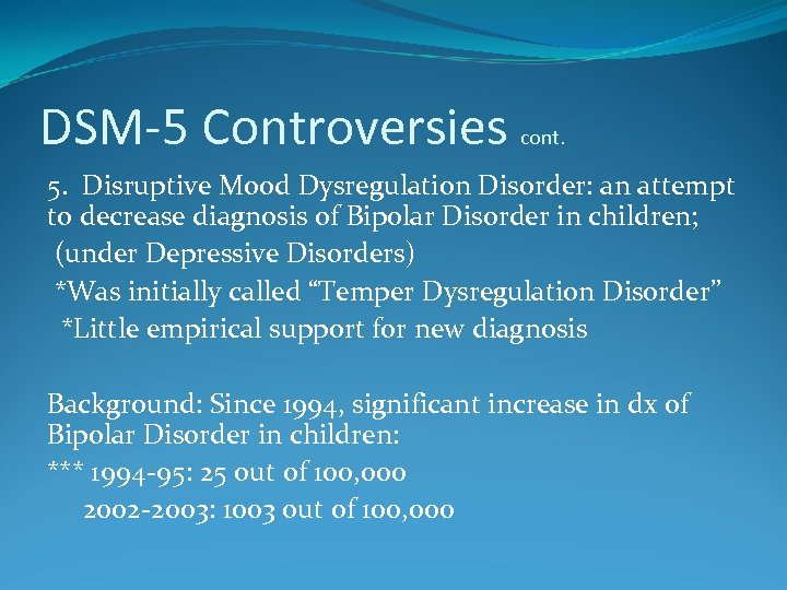 DSM-5 Controversies cont. 5. Disruptive Mood Dysregulation Disorder: an attempt to decrease diagnosis of
