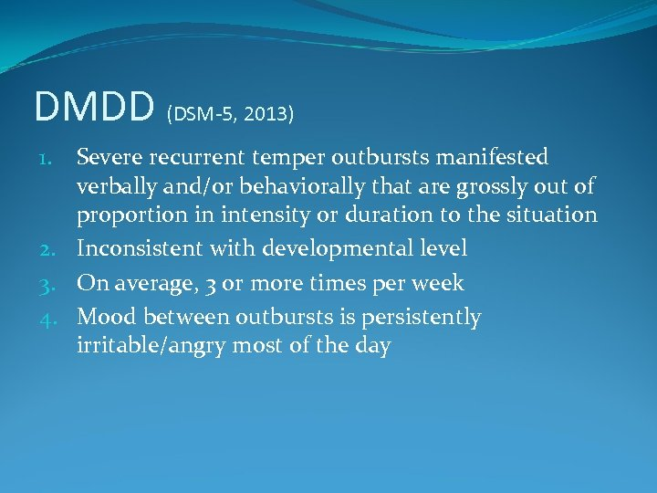 DMDD (DSM-5, 2013) Severe recurrent temper outbursts manifested verbally and/or behaviorally that are grossly