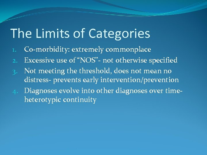 """The Limits of Categories 1. Co-morbidity: extremely commonplace 2. Excessive use of """"NOS""""- not"""