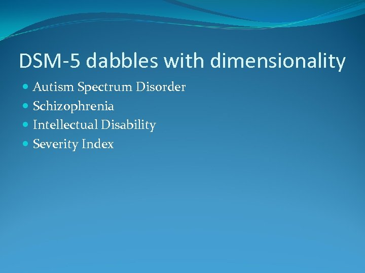 DSM-5 dabbles with dimensionality Autism Spectrum Disorder Schizophrenia Intellectual Disability Severity Index