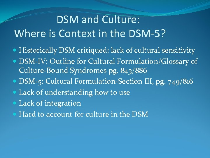 DSM and Culture: Where is Context in the DSM-5? Historically DSM critiqued: lack of