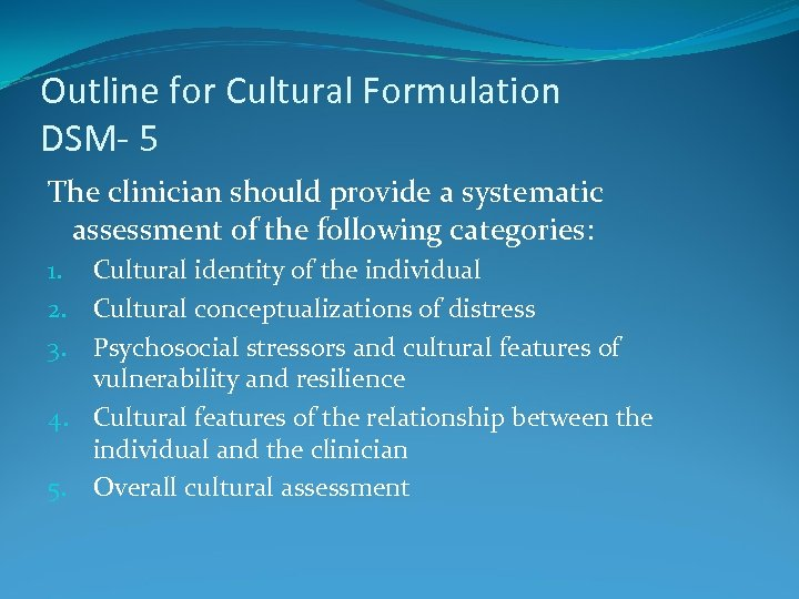 Outline for Cultural Formulation DSM- 5 The clinician should provide a systematic assessment of