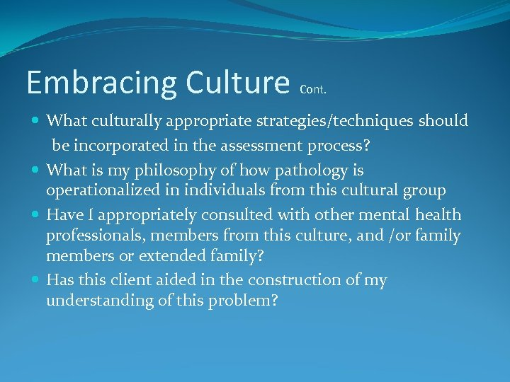 Embracing Culture Cont. What culturally appropriate strategies/techniques should be incorporated in the assessment process?