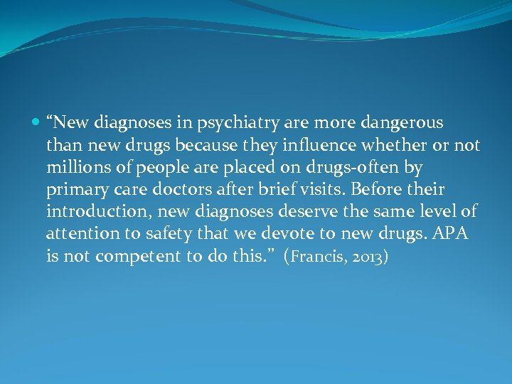 """New diagnoses in psychiatry are more dangerous than new drugs because they influence"