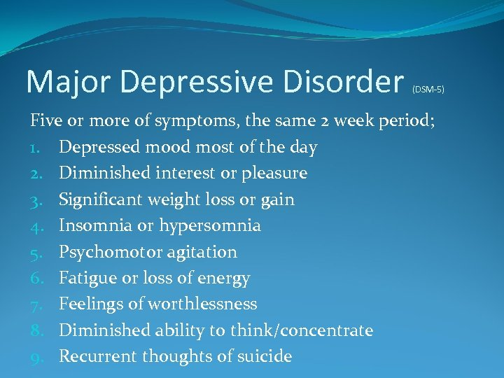 Major Depressive Disorder (DSM-5) Five or more of symptoms, the same 2 week period;