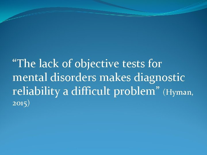 """The lack of objective tests for mental disorders makes diagnostic reliability a difficult problem"""