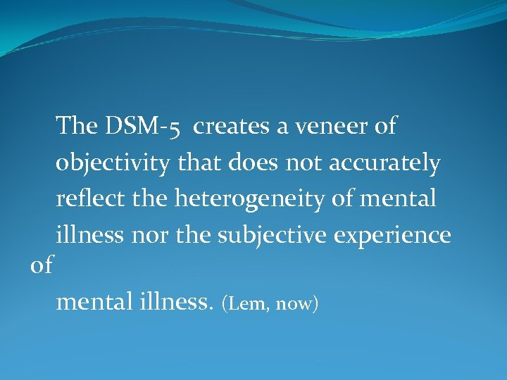 of The DSM-5 creates a veneer of objectivity that does not accurately reflect the