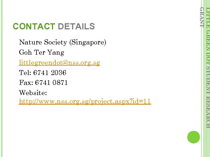 Nature Society (Singapore) Goh Ter Yang littlegreendot@nss. org. sg Tel: 6741 2036 Fax: 6741