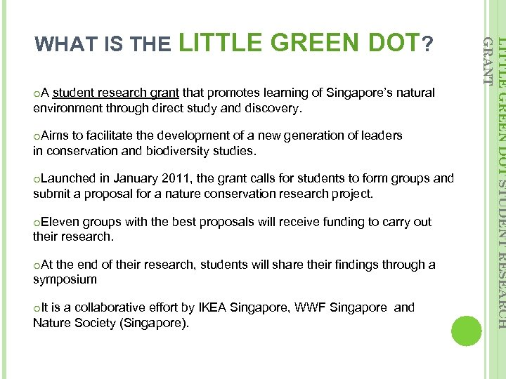 GREEN DOT? o. A student research grant that promotes learning of Singapore's natural environment