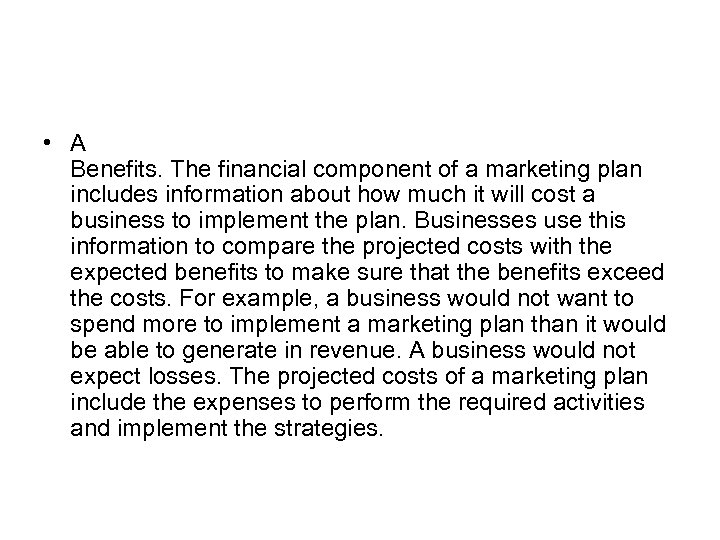 • A Benefits. The financial component of a marketing plan includes information about