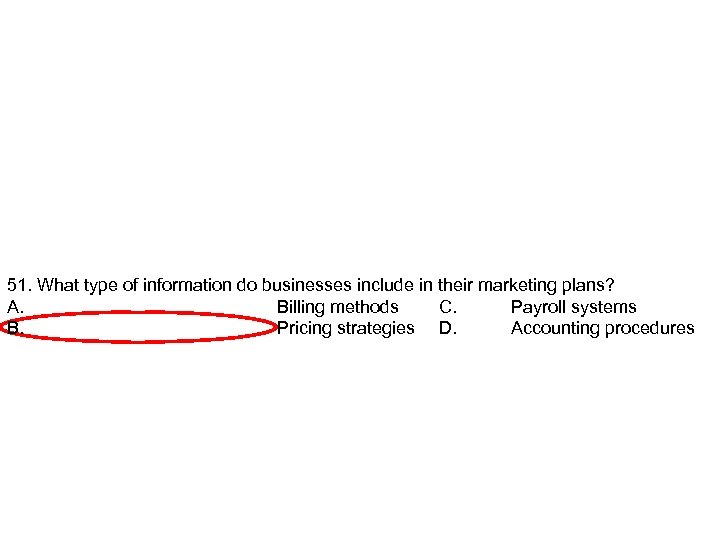 51. What type of information do businesses include in their marketing plans? A. Billing